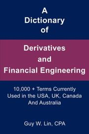 Cover of: A Dictionary of Derivatives and Financial Engineering | Guy W., CPA Lin