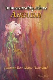 Cover of: Immeasurably Above Anguish | Julianne , Rose Marie Heartland