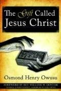 Cover of: The Gift Called Jesus Christ | Osmond , Henry Owusu