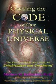 Cover of: Cracking The Code of Our Physical Universe | Matthew M. Radmanesh Ph.D.