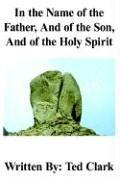 Cover of: In the Name of the Father, And of the Son, And of the Holy Spirit