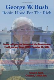 Cover of: George W. Bush Robin Hood For The Rich | Gene P. Abel Colonel USAR Ret.