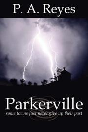 Cover of: Parkerville | P. A. Reyes