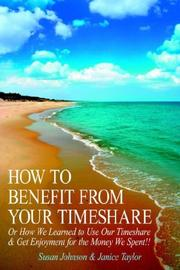 Cover of: HOW TO BENEFIT FROM YOUR TIMESHARE: Or How We Learned to Use Our Timeshare  and  Get Enjoyment for the Money We Spent!!