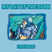 Cover of: My Day at the Park | Ludi Muse