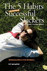 Cover of: The 5 Habits of Highly Successful Slackers (Because 7 Is Too Many) | K.P. Springfield