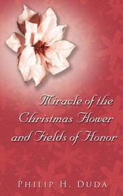 Cover of: Miracle of the Christmas Flower & Fields of Honor | Philip, H. Duda