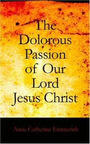 Cover of: The Dolorous Passion of Our Lord Jesus Christ | Anne Catherine Emmerich