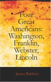 Cover of: Four Great Americans: Washington, Franklin, Webster, Lincoln | James Baldwin