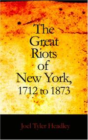Cover of: The great riots of New York, 1712 to 1873: Including a full and complete account of the four days' draft riot of 1863