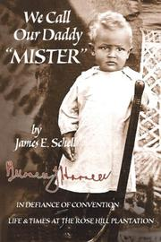 Cover of: We Call Our Daddy  Mister - In Defiance of Convention - Life & Times at the Rose Hill Plantation | James E. Schell
