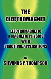 Cover of: The electromagnet: electromagnetic & magnetic physics with practical applications