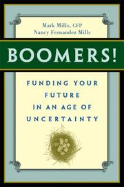Cover of: Boomers! Funding Your Future in an Age of Uncertainty | Mark Mills
