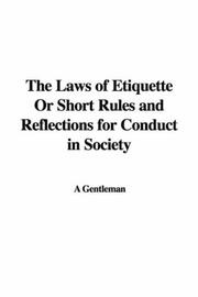 Cover of: The Laws of Etiquette Or Short Rules and Reflections for Conduct in Society | A Gentleman