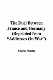"Cover of: The Duel Between France and Germany (Reprinted from ""Addresses On War"")"