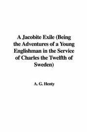 Cover of: A Jacobite Exile (Being the Adventures of a Young Englishman in the Service of Charles the Twelfth of Sweden) | G. A. Henty