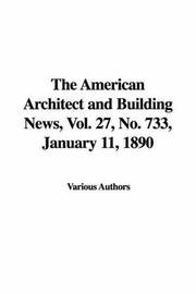 Cover of: The American Architect and Building News, Vol. 27, No. 733, January 11, 1890 | Various Authors