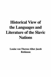 Cover of: Historical View of the Languages and Literature of the Slavic Nations | Louise von Therese Alber Jacob Robinson