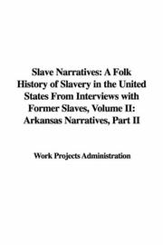 Cover of: Slave Narratives: A Folk History of Slavery in the United States From Interviews with Former Slaves, Volume II | Work Projects Administration