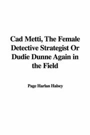 Cover of: Cad Metti, The Female Detective Strategist Or Dudie Dunne Again in the Field