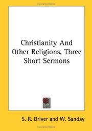 Christianity And Other Religions, Three Short Sermons by S. R. Driver, A. Sanday
