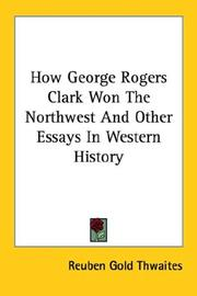 Cover of: How George Rogers Clark won the Northwest, and other essays in western history