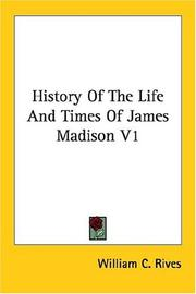 History of the life and times of James Madison by William C. Rives