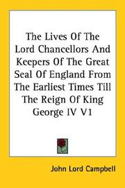 Cover of: The Lives Of The Lord Chancellors And Keepers Of The Great Seal Of England From The Earliest Times Till The Reign Of King George IV V1