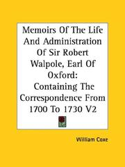 Memoirs Of The Life And Administration Of Sir Robert Walpole, Earl Of Oxford