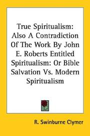 Cover of: True Spiritualism: Also A Contradiction Of The Work By John E. Roberts Entitled Spiritualism | R. Swinburne Clymer