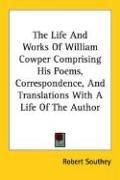 Cover of: The Life And Works Of William Cowper Comprising His Poems, Correspondence, And Translations With A Life Of The Author