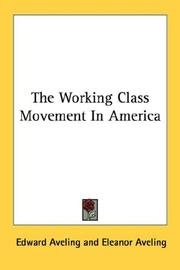 Cover of: The Working Class Movement In America | Edward Aveling