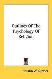 Cover of: Outlines Of The Psychology Of Religion | Horatio W. Dresser