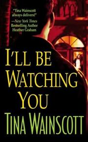 Cover of: I'll be watching you | Tina Wainscott