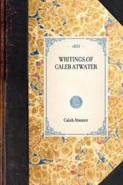 Writings of Caleb Atwater by Caleb Atwater