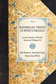 Maximilian, Prince of Wied's Travels by Karl Bodmer, Hannibal Lloyd, Maximilian Wied