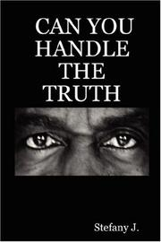 Cover of: CAN YOU HANDLE THE TRUTH | Stefany J.