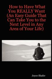 Cover of: How to Have What You REALLY Want (An Easy Guide That Can Take You to the Next Level in Any Area of Your Life) | Joyce Shafer