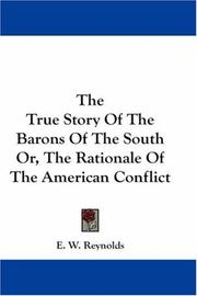 Cover of: The True Story Of The Barons Of The South Or, The Rationale Of The American Conflict | E. W. Reynolds