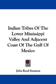 Cover of: Indian Tribes Of The Lower Mississippi Valley And Adjacent Coast Of The Gulf Of Mexico | John Reed Swanton