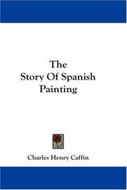 Cover of: The Story Of Spanish Painting | Charles Henry Caffin