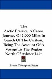 Cover of: The Arctic Prairies, A Canoe Journey Of 2,000 Miles In Search Of The Caribou, Being The Account Of A Voyage To The Region North Of Aylmer Lake