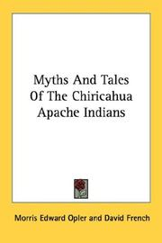 Myths And Tales Of The Chiricahua Apache Indians by Opler, Morris Edward, David French