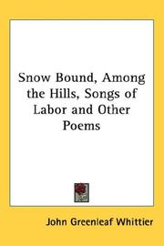Cover of: Snow Bound, Among the Hills, Songs of Labor And Other Poems