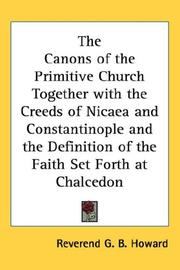 Cover of: The Canons of the Primitive Church Together with the Creeds of Nicaea and Constantinople and the Definition of the Faith Set Forth at Chalcedon