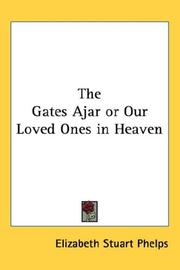 Cover of: The Gates Ajar or Our Loved Ones in Heaven