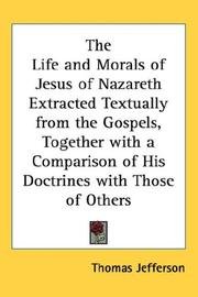 Cover of: The Life and Morals of Jesus of Nazareth Extracted Textually from the Gospels, Together with a Comparison of His Doctrines with Those of Others