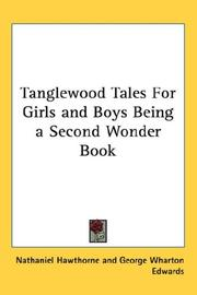 Cover of: Tanglewood Tales for Girls and Boys: Being a Second Wonder-book