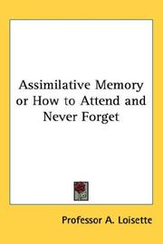 Cover of: Assimilative Memory or How to Attend and Never Forget | Professor A. Loisette