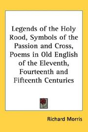 Cover of: Legends of the Holy Rood, Symbols of the Passion and Cross, Poems in Old English of the Eleventh, Fourteenth and Fifteenth Centuries | Richard Morris